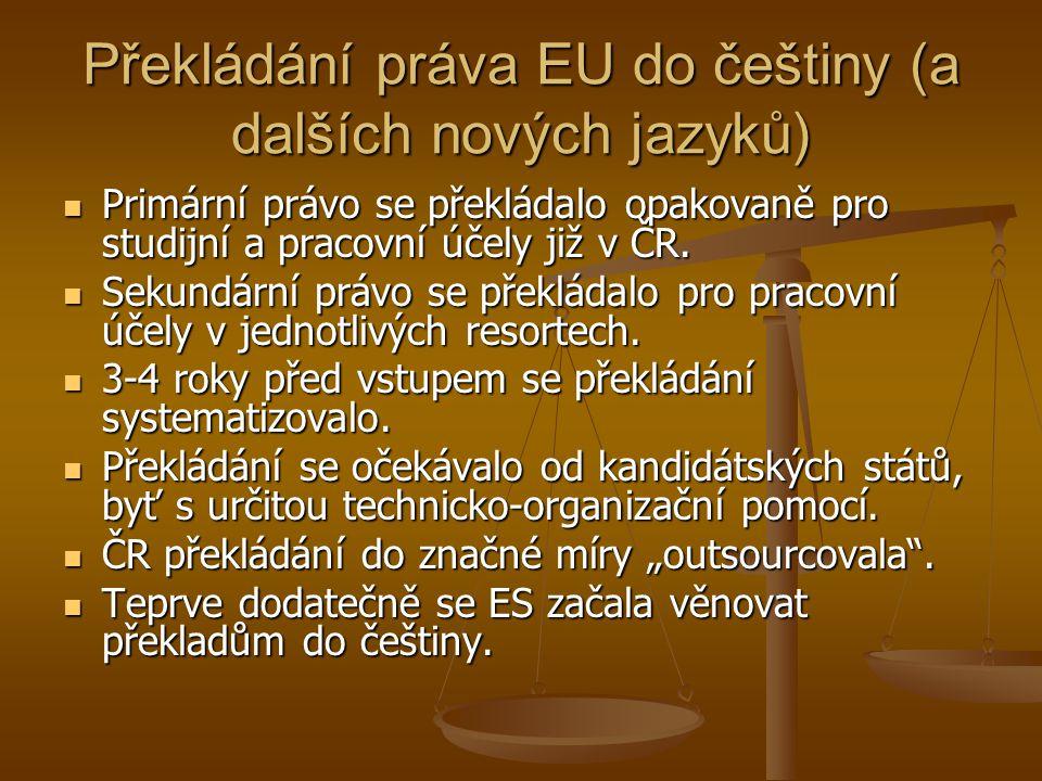 Překládání práva EU do češtiny (a dalších nových jazyků) Primární právo se překládalo opakovaně pro studijní a pracovní účely již v ČR.