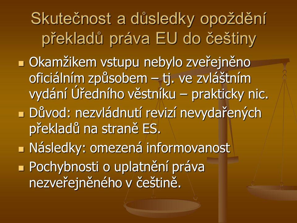 Skutečnost a důsledky opoždění překladů práva EU do češtiny Okamžikem vstupu nebylo zveřejněno oficiálním způsobem – tj.