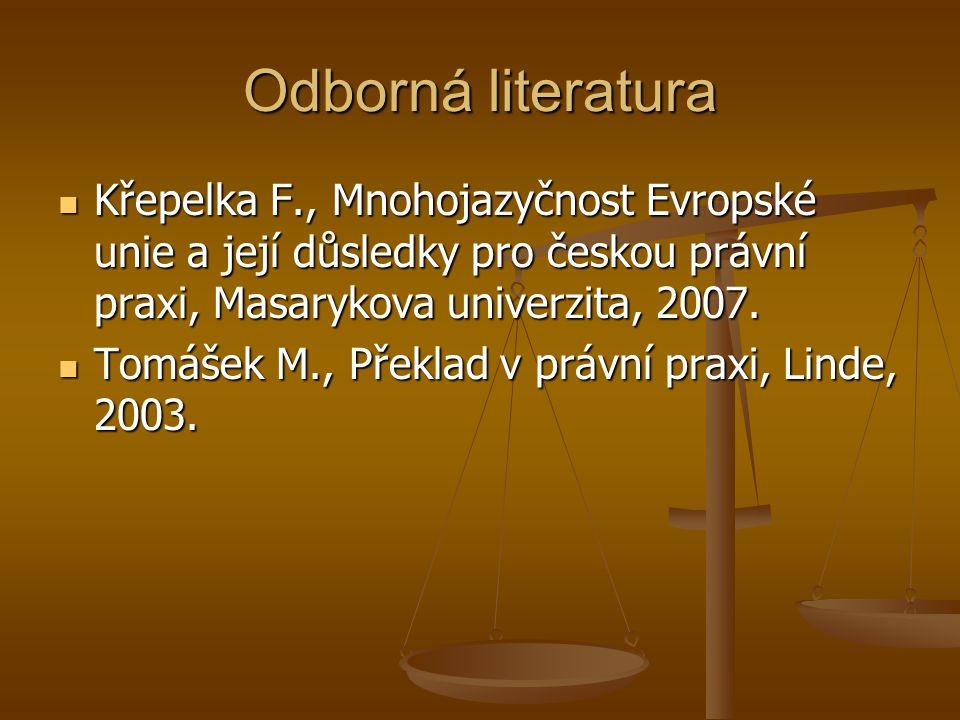 Odborná literatura Křepelka F., Mnohojazyčnost Evropské unie a její důsledky pro českou právní praxi, Masarykova univerzita, 2007.