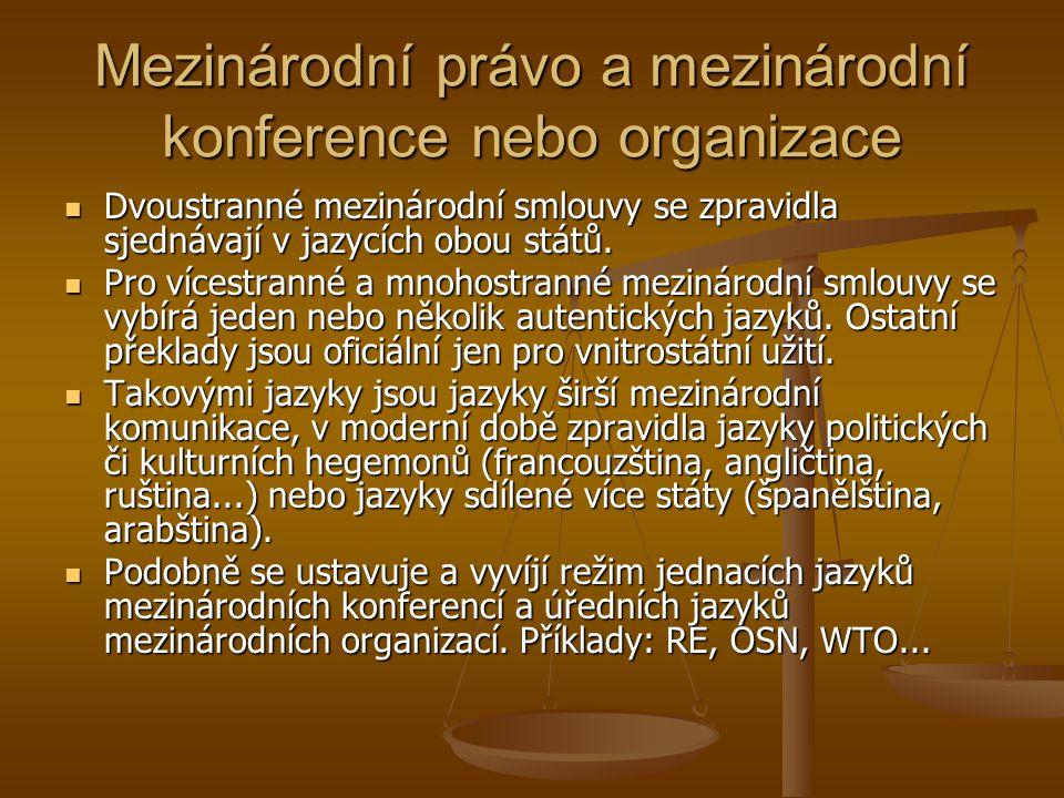 Mezinárodní právo a mezinárodní konference nebo organizace Dvoustranné mezinárodní smlouvy se zpravidla sjednávají v jazycích obou států.