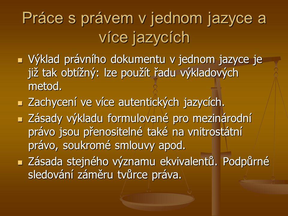Práce s právem v jednom jazyce a více jazycích Výklad právního dokumentu v jednom jazyce je již tak obtížný: lze použít řadu výkladových metod.
