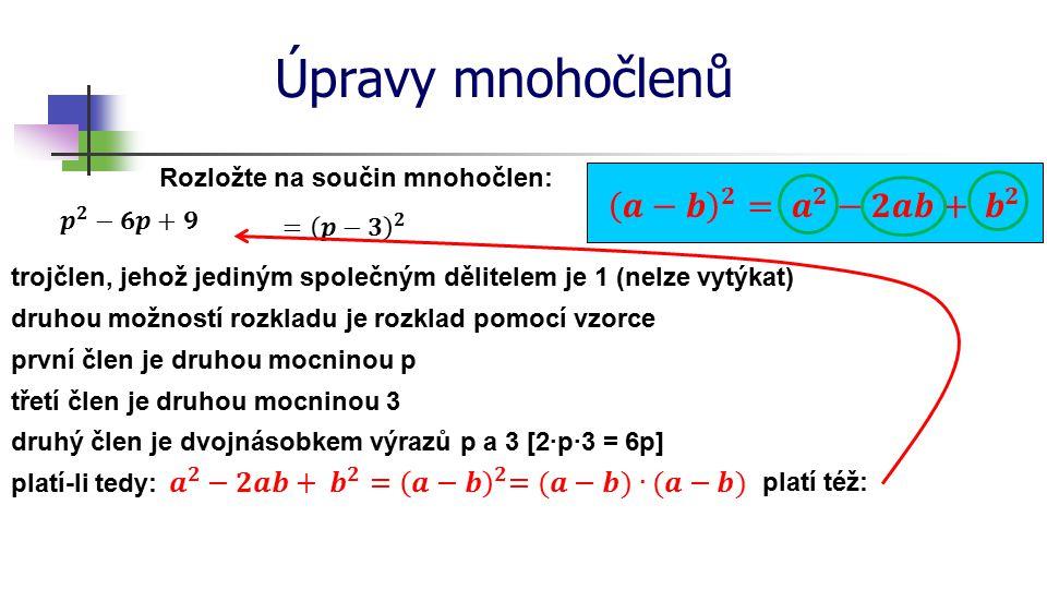 Úpravy mnohočlenů Rozložte na součin mnohočlen: trojčlen, jehož jediným společným dělitelem je 1 (nelze vytýkat) druhou možností rozkladu je rozklad p