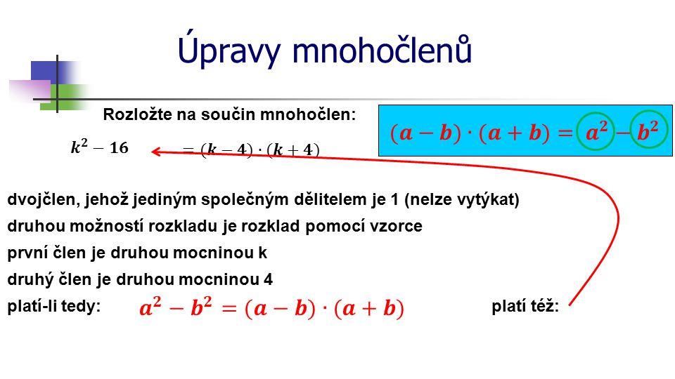 Úpravy mnohočlenů Rozložte na součin mnohočlen: dvojčlen, jehož jediným společným dělitelem je 1 (nelze vytýkat) druhou možností rozkladu je rozklad p