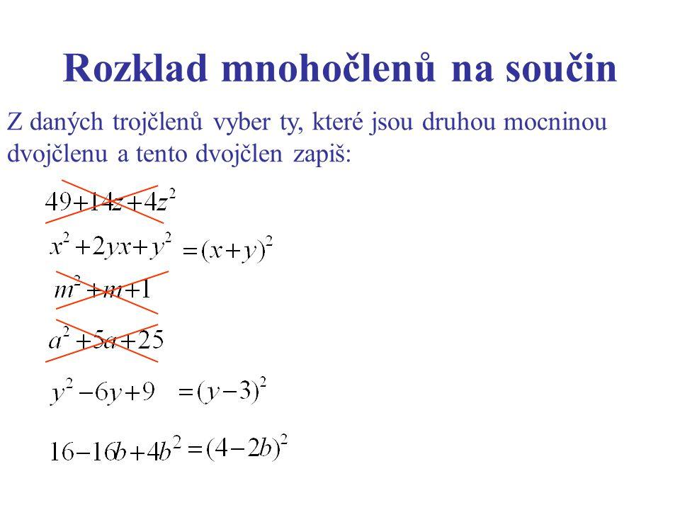 Rozklad mnohočlenů na součin Z daných trojčlenů vyber ty, které jsou druhou mocninou dvojčlenu a tento dvojčlen zapiš: