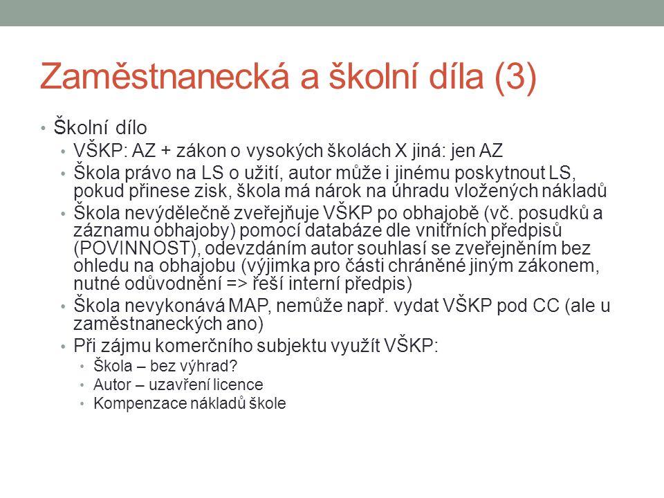 Zaměstnanecká a školní díla (3) Školní dílo VŠKP: AZ + zákon o vysokých školách X jiná: jen AZ Škola právo na LS o užití, autor může i jinému poskytno