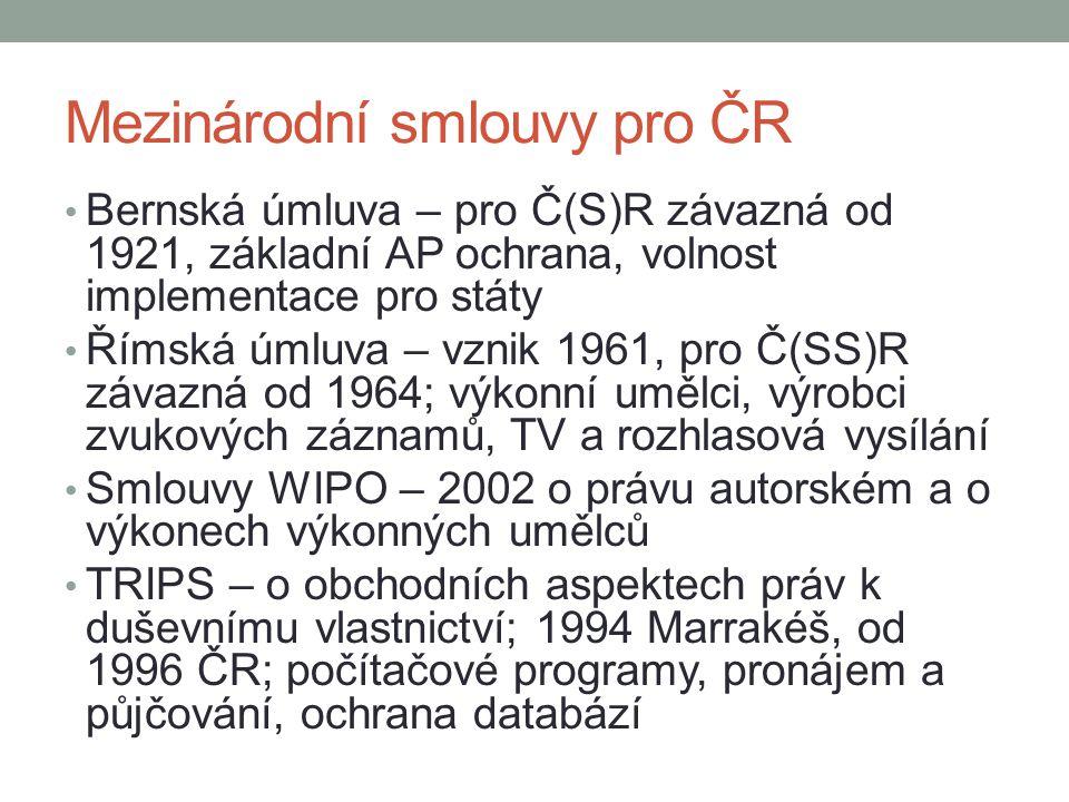 Mezinárodní smlouvy pro ČR Bernská úmluva – pro Č(S)R závazná od 1921, základní AP ochrana, volnost implementace pro státy Římská úmluva – vznik 1961,