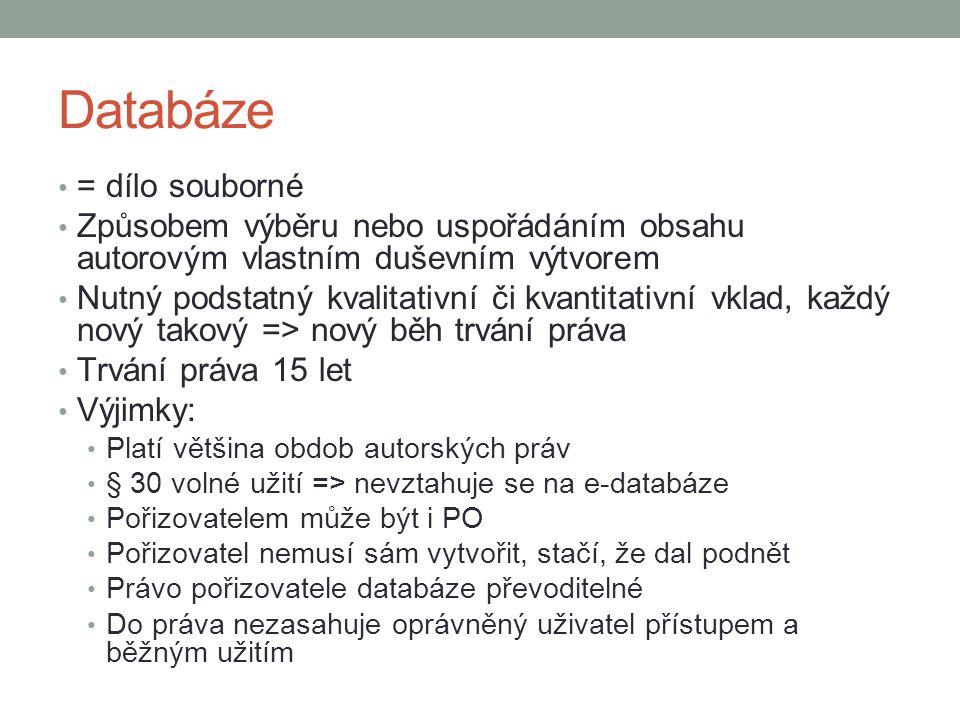 Databáze = dílo souborné Způsobem výběru nebo uspořádáním obsahu autorovým vlastním duševním výtvorem Nutný podstatný kvalitativní či kvantitativní vk