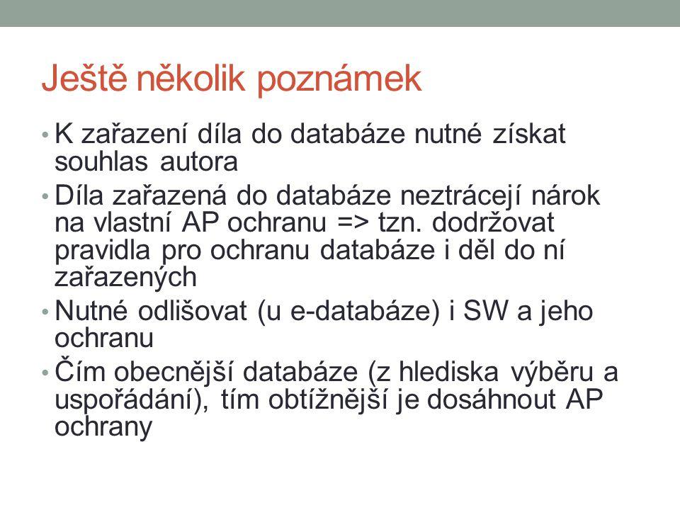 Ještě několik poznámek K zařazení díla do databáze nutné získat souhlas autora Díla zařazená do databáze neztrácejí nárok na vlastní AP ochranu => tzn
