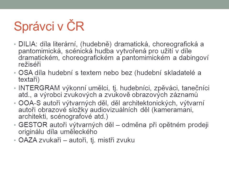 Správci v ČR DILIA: díla literární, (hudebně) dramatická, choreografická a pantomimická, scénická hudba vytvořená pro užití v díle dramatickém, choreo