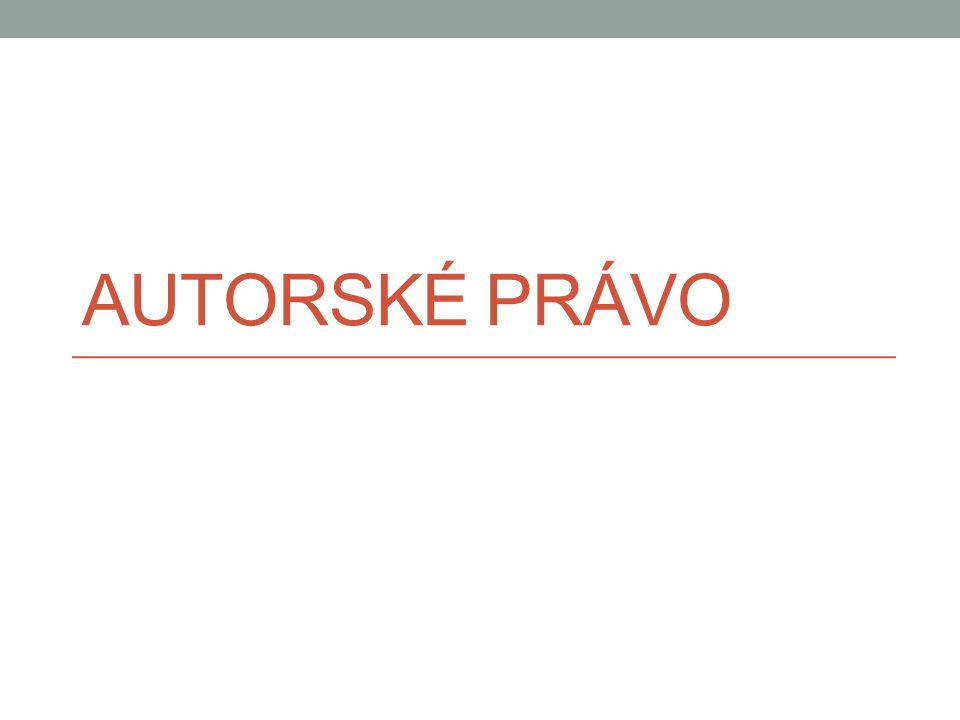 AUTORSKÉ PRÁVO