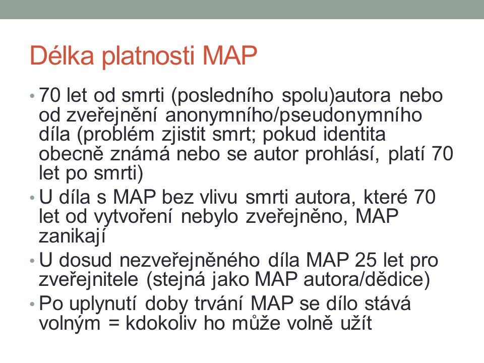 Délka platnosti MAP 70 let od smrti (posledního spolu)autora nebo od zveřejnění anonymního/pseudonymního díla (problém zjistit smrt; pokud identita obecně známá nebo se autor prohlásí, platí 70 let po smrti) U díla s MAP bez vlivu smrti autora, které 70 let od vytvoření nebylo zveřejněno, MAP zanikají U dosud nezveřejněného díla MAP 25 let pro zveřejnitele (stejná jako MAP autora/dědice) Po uplynutí doby trvání MAP se dílo stává volným = kdokoliv ho může volně užít