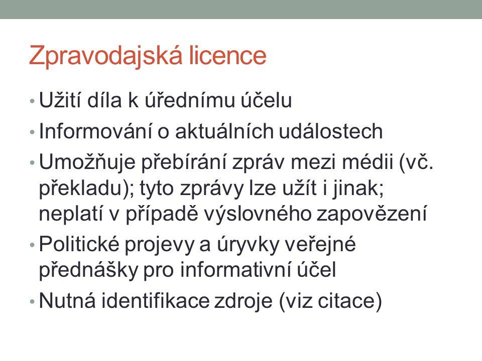 Zpravodajská licence Užití díla k úřednímu účelu Informování o aktuálních událostech Umožňuje přebírání zpráv mezi médii (vč.