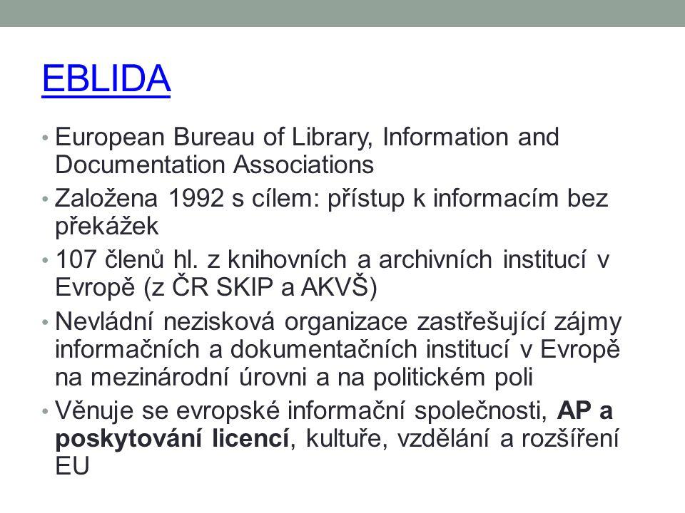 EBLIDA European Bureau of Library, Information and Documentation Associations Založena 1992 s cílem: přístup k informacím bez překážek 107 členů hl.