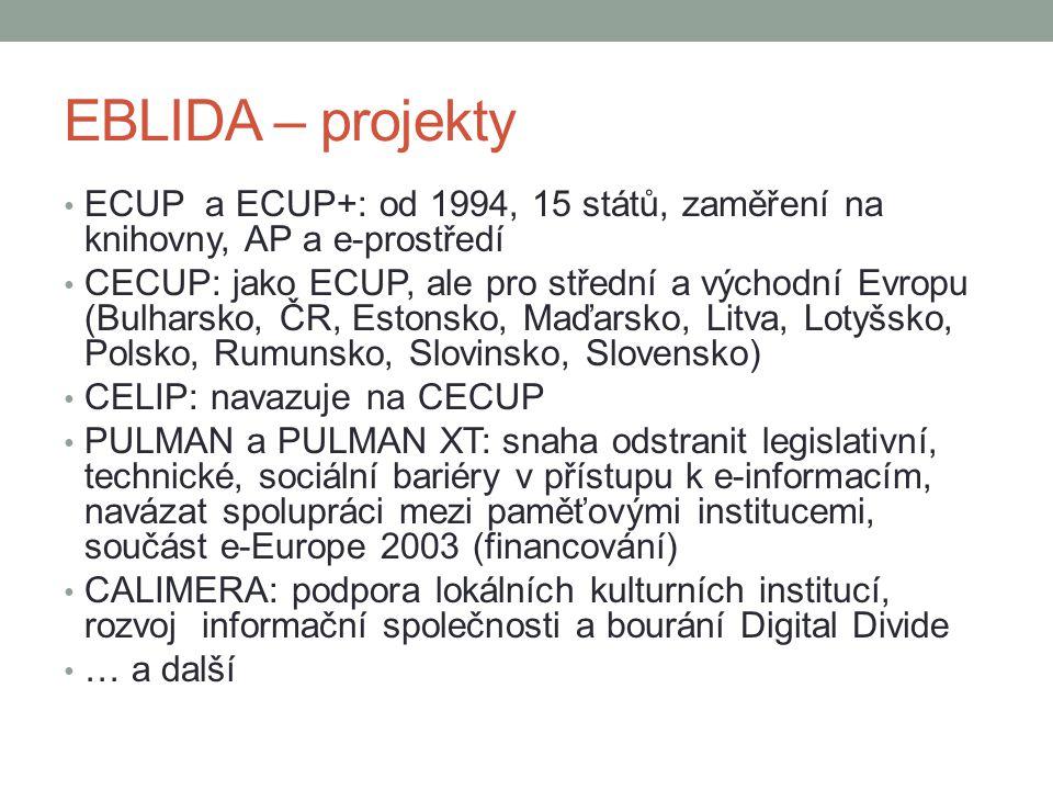 EBLIDA – projekty ECUP a ECUP+: od 1994, 15 států, zaměření na knihovny, AP a e-prostředí CECUP: jako ECUP, ale pro střední a východní Evropu (Bulharsko, ČR, Estonsko, Maďarsko, Litva, Lotyšsko, Polsko, Rumunsko, Slovinsko, Slovensko) CELIP: navazuje na CECUP PULMAN a PULMAN XT: snaha odstranit legislativní, technické, sociální bariéry v přístupu k e-informacím, navázat spolupráci mezi paměťovými institucemi, součást e-Europe 2003 (financování) CALIMERA: podpora lokálních kulturních institucí, rozvoj informační společnosti a bourání Digital Divide … a další