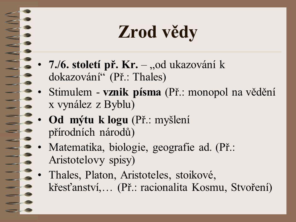 """Zrod vědy 7./6. století př. Kr. – """"od ukazování k dokazování"""" (Př.: Thales) Stimulem - vznik písma (Př.: monopol na vědění x vynález z Byblu) Od mýtu"""
