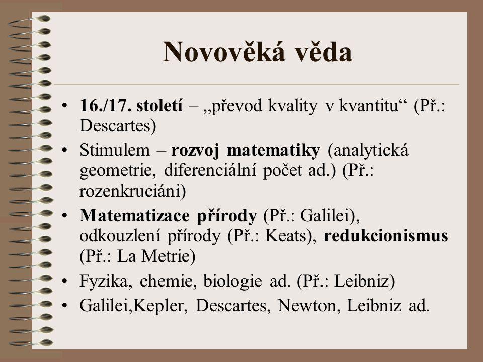 """Novověká věda 16./17. století – """"převod kvality v kvantitu"""" (Př.: Descartes) Stimulem – rozvoj matematiky (analytická geometrie, diferenciální počet a"""