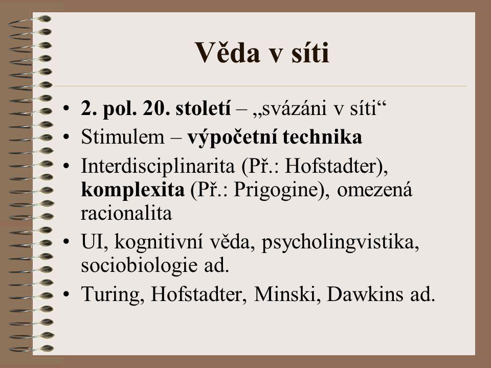 """Věda v síti 2. pol. 20. století – """"svázáni v síti"""" Stimulem – výpočetní technika Interdisciplinarita (Př.: Hofstadter), komplexita (Př.: Prigogine), o"""