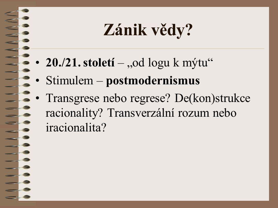 """Zánik vědy? 20./21. století – """"od logu k mýtu"""" Stimulem – postmodernismus Transgrese nebo regrese? De(kon)strukce racionality? Transverzální rozum neb"""