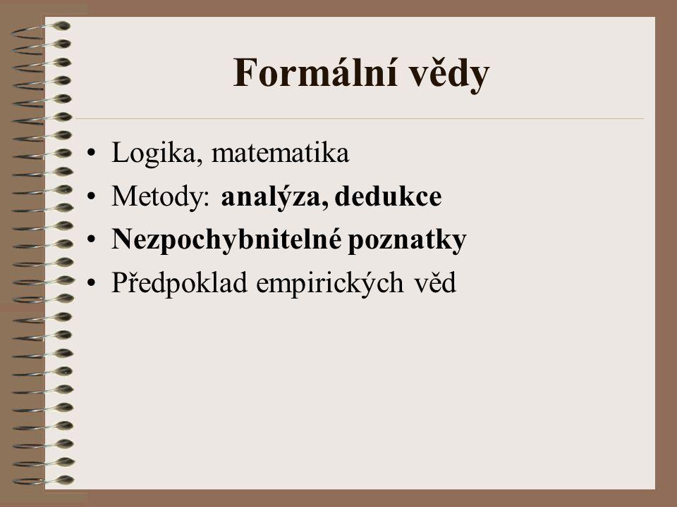 Formální vědy Logika, matematika Metody: analýza, dedukce Nezpochybnitelné poznatky Předpoklad empirických věd