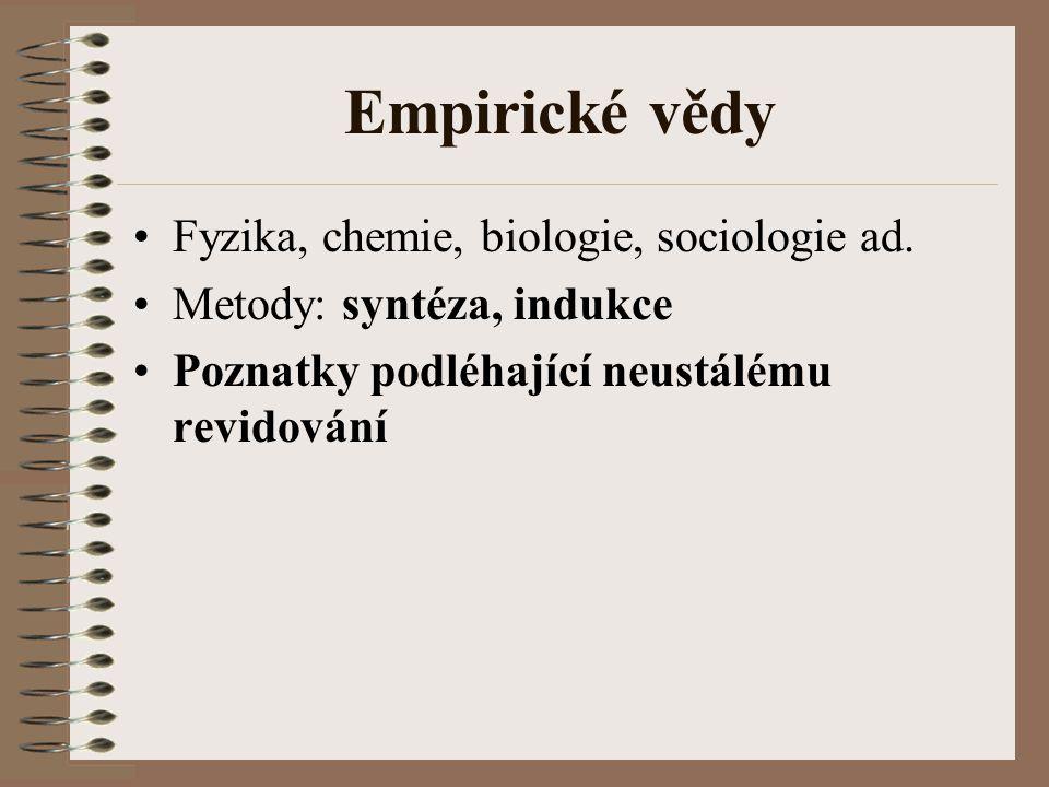 Empirické vědy Fyzika, chemie, biologie, sociologie ad. Metody: syntéza, indukce Poznatky podléhající neustálému revidování