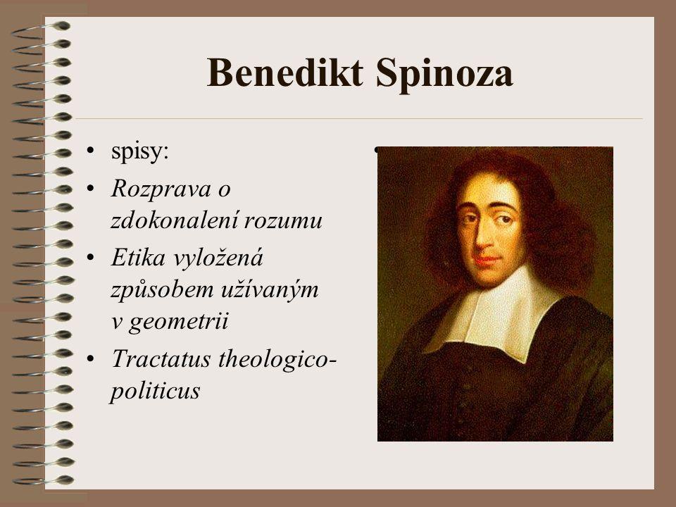 Benedikt Spinoza spisy: Rozprava o zdokonalení rozumu Etika vyložená způsobem užívaným v geometrii Tractatus theologico- politicus
