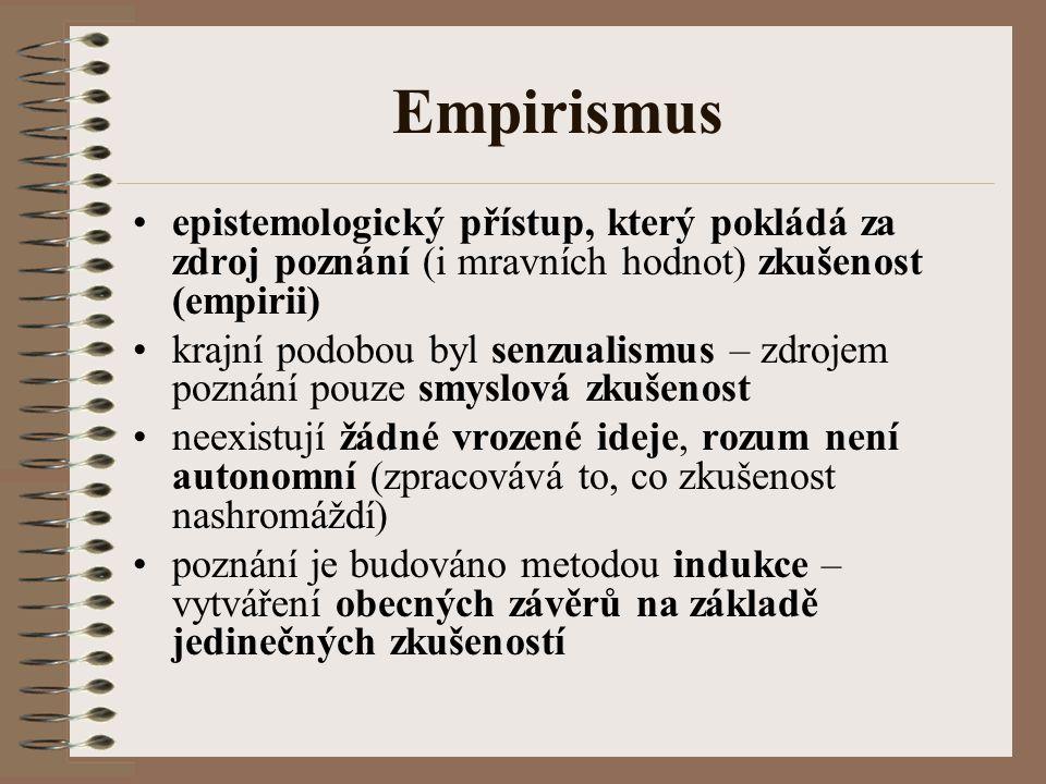 Empirismus epistemologický přístup, který pokládá za zdroj poznání (i mravních hodnot) zkušenost (empirii) krajní podobou byl senzualismus – zdrojem p