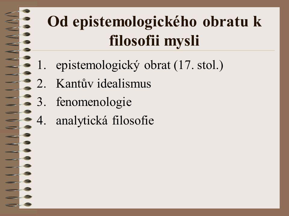 1.epistemologický obrat (17. stol.) 2.Kantův idealismus 3.fenomenologie 4.analytická filosofie