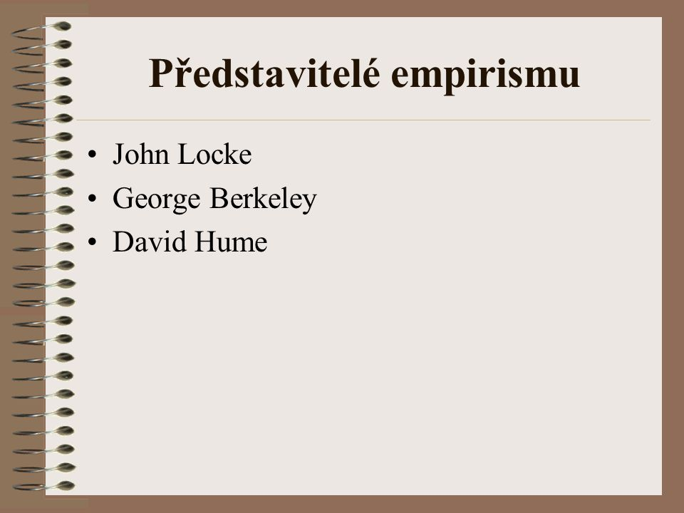 Představitelé empirismu John Locke George Berkeley David Hume