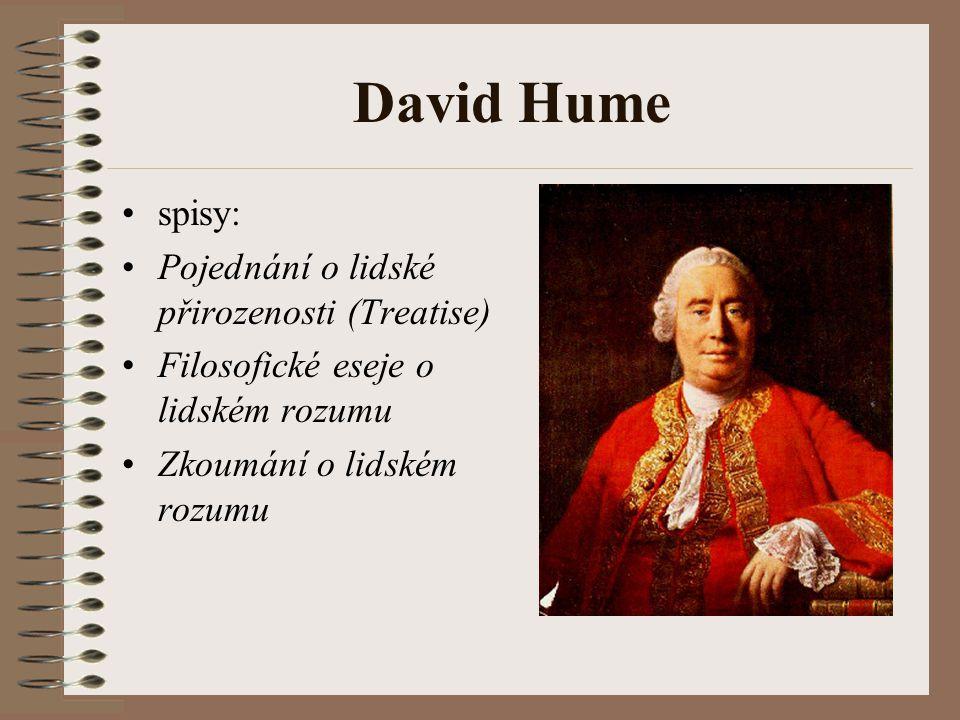 David Hume spisy: Pojednání o lidské přirozenosti (Treatise) Filosofické eseje o lidském rozumu Zkoumání o lidském rozumu