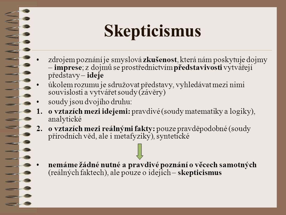 Skepticismus zdrojem poznání je smyslová zkušenost, která nám poskytuje dojmy – imprese; z dojmů se prostřednictvím představivosti vytvářejí představy