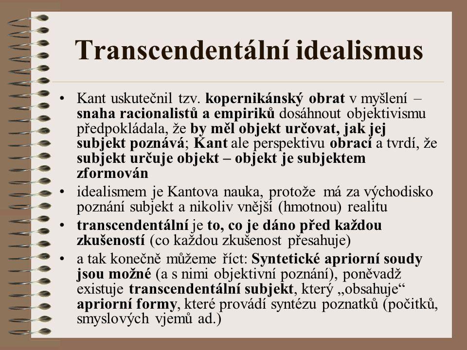 Transcendentální idealismus Kant uskutečnil tzv. kopernikánský obrat v myšlení – snaha racionalistů a empiriků dosáhnout objektivismu předpokládala, ž
