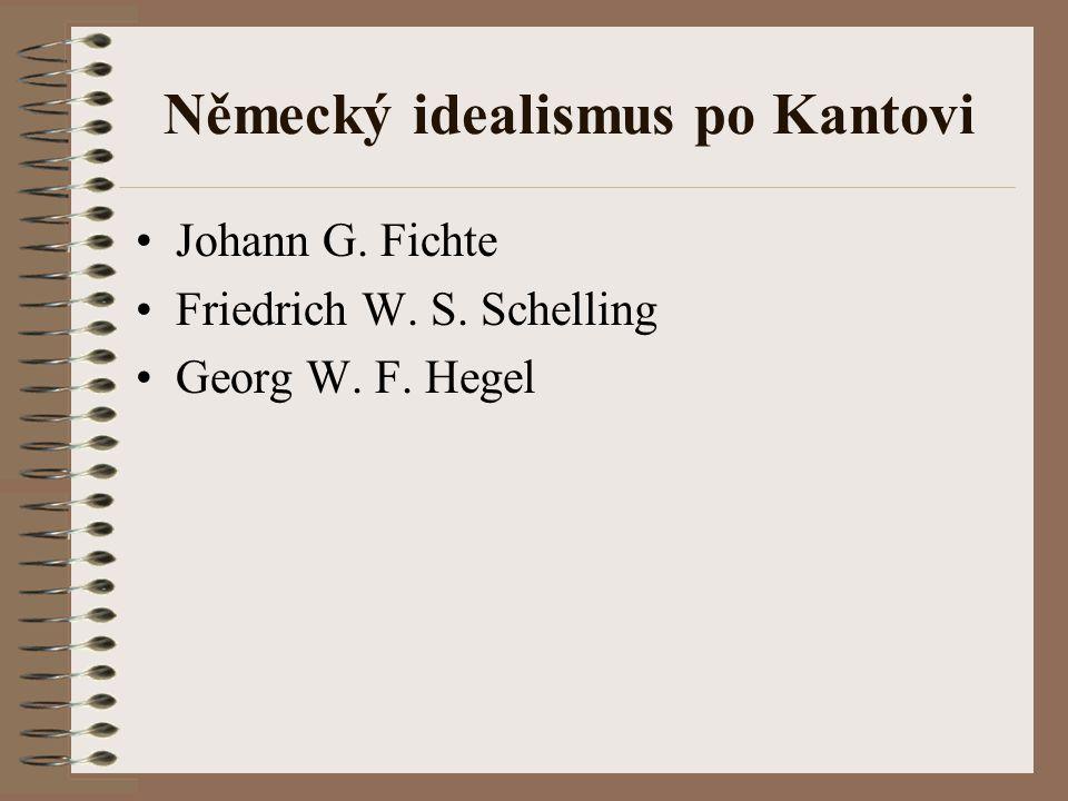 Německý idealismus po Kantovi Johann G. Fichte Friedrich W. S. Schelling Georg W. F. Hegel