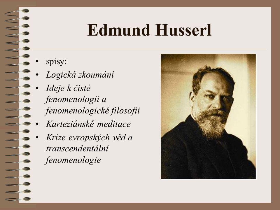 Edmund Husserl spisy: Logická zkoumání Ideje k čisté fenomenologii a fenomenologické filosofii Karteziánské meditace Krize evropských věd a transcende