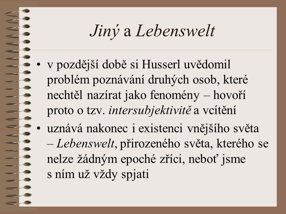 Jiný a Lebenswelt v pozdější době si Husserl uvědomil problém poznávání druhých osob, které nechtěl nazírat jako fenomény – hovoří proto o tzv. inters