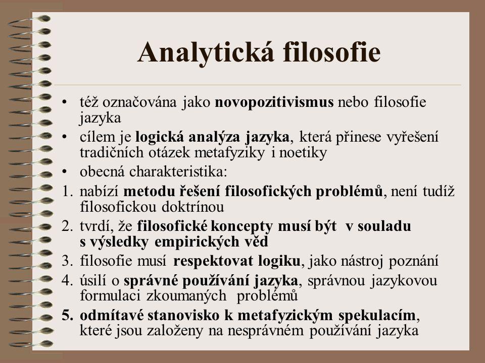 Analytická filosofie též označována jako novopozitivismus nebo filosofie jazyka cílem je logická analýza jazyka, která přinese vyřešení tradičních otá