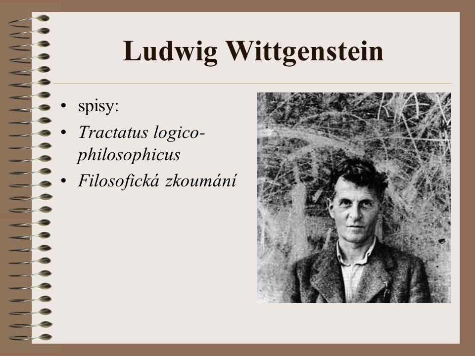 Ludwig Wittgenstein spisy: Tractatus logico- philosophicus Filosofická zkoumání