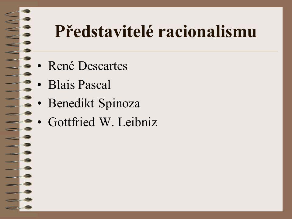 Představitelé racionalismu René Descartes Blais Pascal Benedikt Spinoza Gottfried W. Leibniz