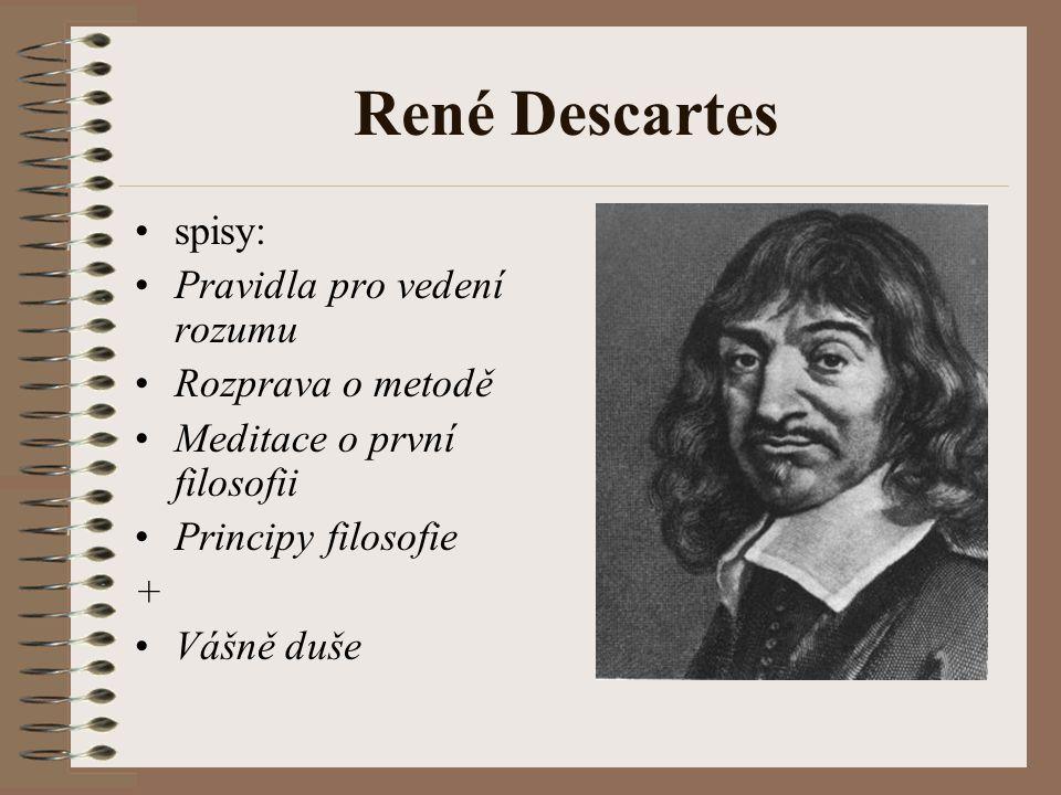 René Descartes spisy: Pravidla pro vedení rozumu Rozprava o metodě Meditace o první filosofii Principy filosofie + Vášně duše