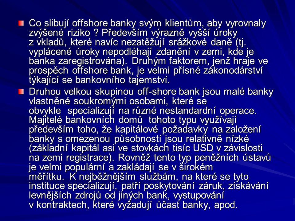 . Co slibují offshore banky svým klientům, aby vyrovnaly zvýšené riziko ? Především výrazně vyšší úroky z vkladů, které navíc nezatěžují srážkové daně