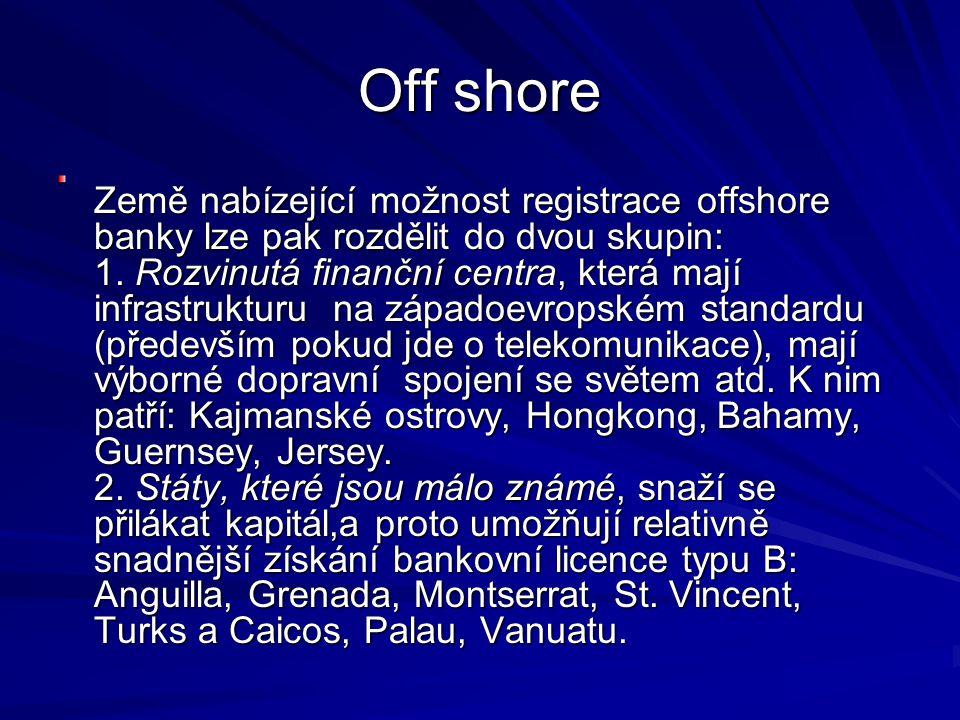 Off shore Země nabízející možnost registrace offshore banky lze pak rozdělit do dvou skupin: 1. Rozvinutá finanční centra, která mají infrastrukturu n