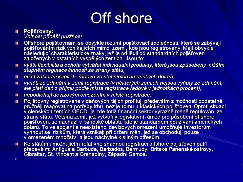 Off shore Pojišťovny: Volnost přináší pružnost Offshore pojišťovnami se obvykle rozumí pojišťovací společnosti, které se zabývají pojišťováním rizik v