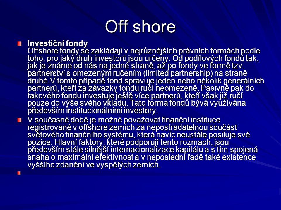 Off shore Investiční fondy Offshore fondy se zakládají v nejrůznějších právních formách podle toho, pro jaký druh investorů jsou určeny. Od podílových