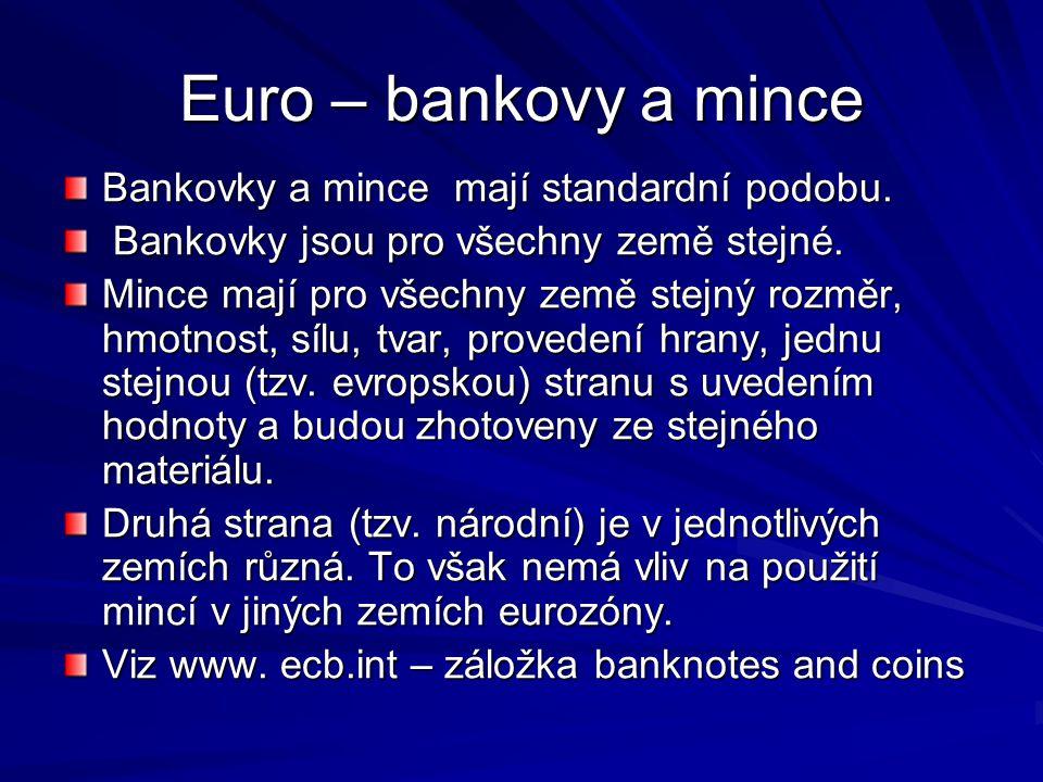 Euro – bankovy a mince Bankovky a mince mají standardní podobu. Bankovky jsou pro všechny země stejné. Bankovky jsou pro všechny země stejné. Mince ma