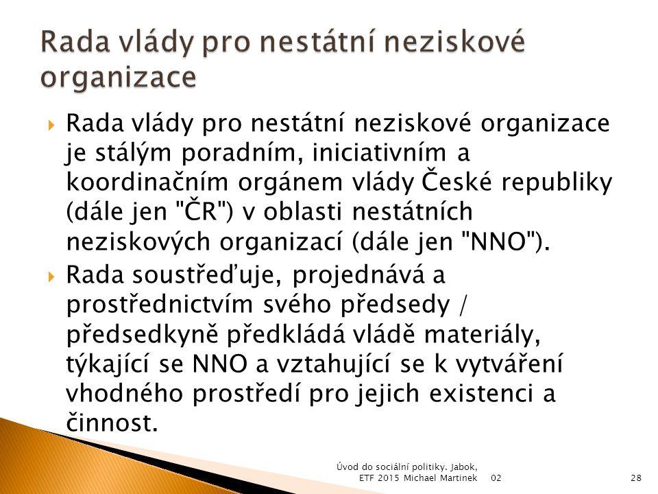  Rada vlády pro nestátní neziskové organizace je stálým poradním, iniciativním a koordinačním orgánem vlády České republiky (dále jen