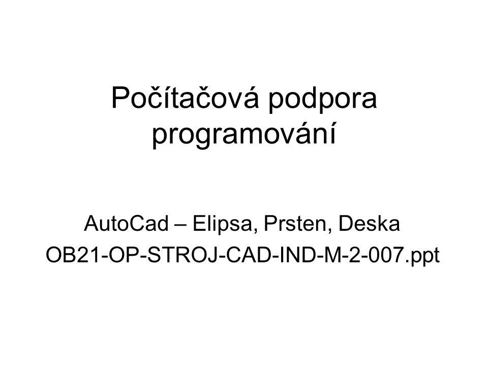 Počítačová podpora programování AutoCad – Elipsa, Prsten, Deska OB21-OP-STROJ-CAD-IND-M-2-007.ppt
