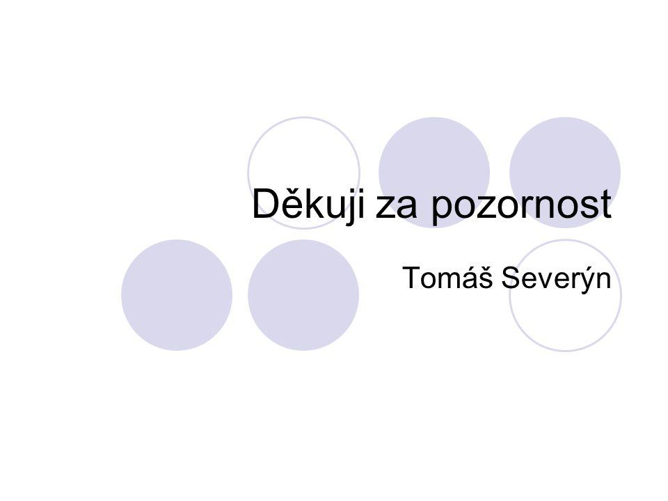 Děkuji za pozornost Tomáš Severýn
