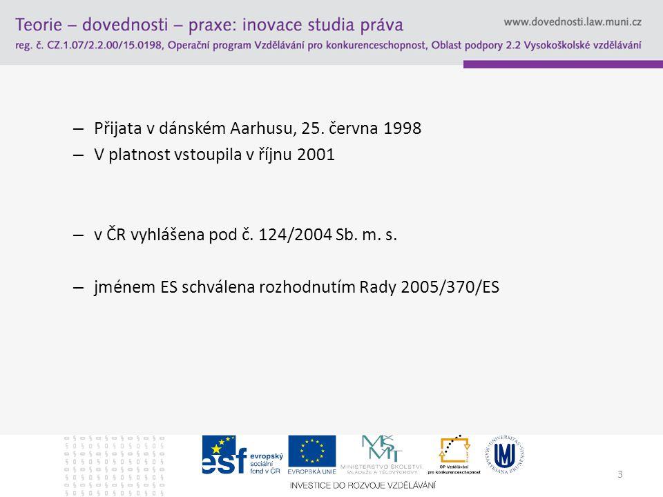 Užitečné zdroje Aarhuská úmluva v ČR: http://www.ucastverejnosti.cz/cz/ Oficiální stránka Aarhuské úmluvy: http://www.unece.org/env/pp/ Aarhuská úmluva v EU: http://ec.europa.eu/environment/aarhus/ Z Wikipedie (článek obsahuje další odkazy): http://en.wikipedia.org/wiki/Aarhus_Convention http://en.wikipedia.org/wiki/Aarhus_Convention 14