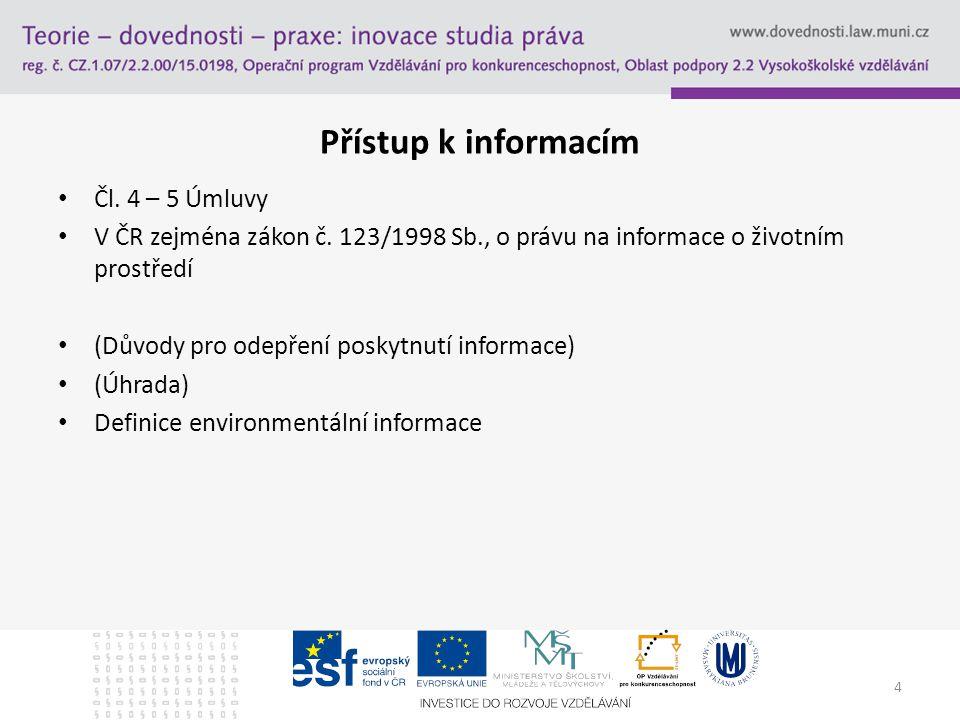 4 Přístup k informacím Čl. 4 – 5 Úmluvy V ČR zejména zákon č.