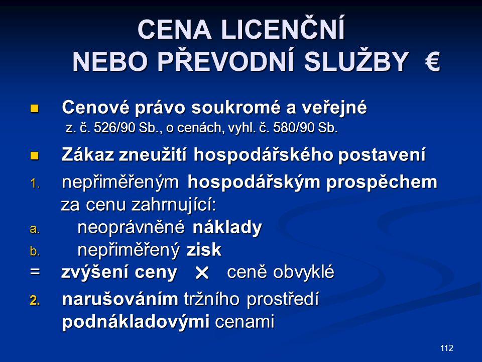 112 CENA LICENČNÍ NEBO PŘEVODNÍ SLUŽBY € Cenové právo soukromé a veřejné Cenové právo soukromé a veřejné z.