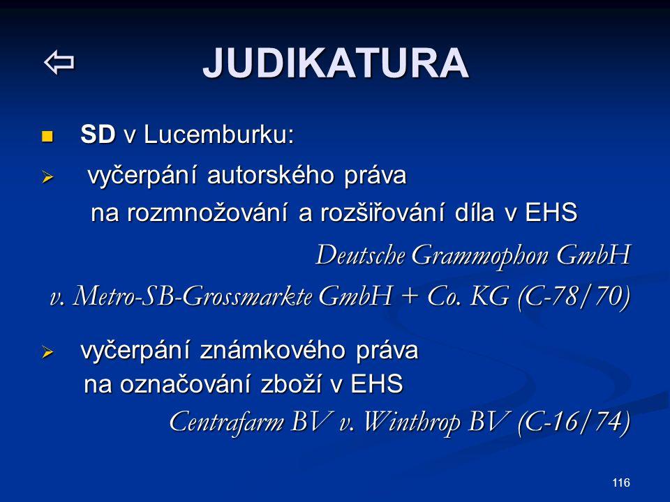 116  JUDIKATURA SD v Lucemburku: SD v Lucemburku:  vyčerpání autorského práva na rozmnožování a rozšiřování díla v EHS na rozmnožování a rozšiřování díla v EHS Deutsche Grammophon GmbH v.